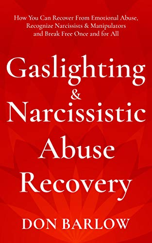 Gaslighting & Narcissistic Abuse Recovery: How You Can Recover from Emotional Abuse, Recognize Narcissists & Manipulators and Break Free Once and for All by Don Barlow