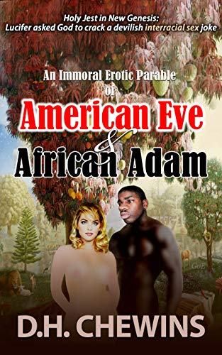 An Immoral Erotic Parable of American Eve & African Adam by D H Chewins
