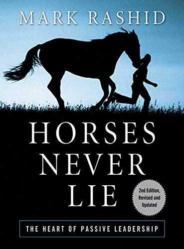 Horses Never Lie: The Heart of Passive Leadership by Mark Rashid