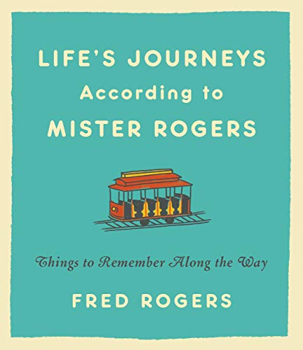 Life's Journeys According to Mister Rogers: Things to Remember Along the Way by Fred Rogers