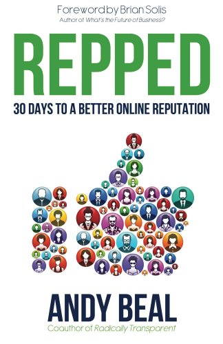 Repped: 30 Days to a Better Online Reputation by Andy Beal