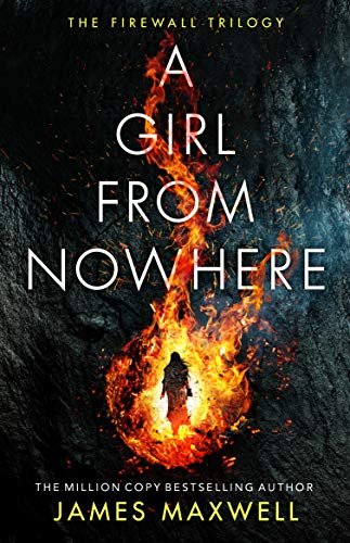 A Girl From Nowhere (The Firewall Trilogy Book 1) by James Maxwell
