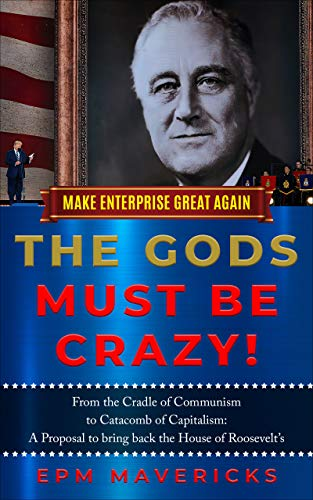 Make Enterprise Great Again: The Gods Must Be Crazy!: Cradle of Communism to Catacomb of Capitalism by EPM Mavericks, Saji Madapat