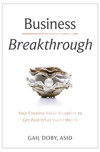 Business Breakthrough: Your Creative Value Blueprint to Get Paid What You're Worth by Gail  Doby