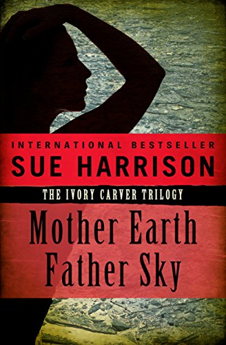 Mother Earth Father Sky (The Ivory Carver Trilogy Book 1) by Sue Harrison