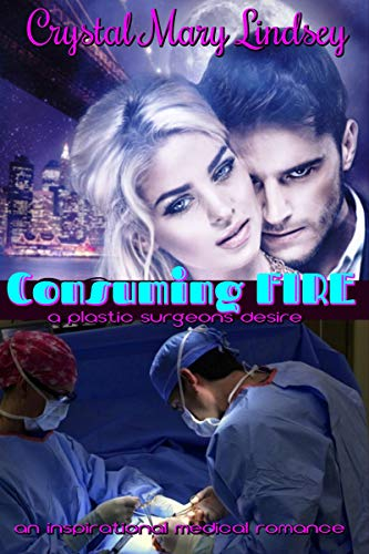 Consuming Fire A Plastic Surgeons Desire by Crystal Mary Lindsey