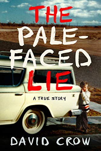 The Pale-Faced Lie: A True Story by David Crow