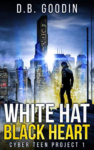 White Hat Black Heart (Cyber Teen Project Book 1) by D. B. Goodin