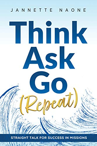 Think, Ask, Go (Repeat): Straight Talk for Success in Missions by Jannette Naone