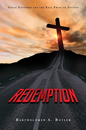 Redemption: Grace Extended and The Real Price of Success by Bartholomew Butler