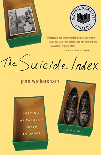The Suicide Index: Putting My Father's Death in Order by Joan Wickersham