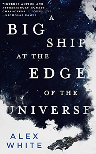 A Big Ship at the Edge of the Universe (The Salvagers Book 1) by Alex White
