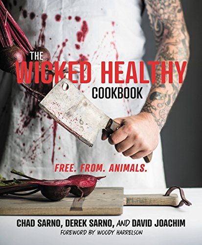 The Wicked Healthy Cookbook: Free. From. Animals. by Chad Sarno
