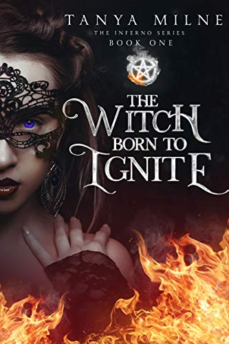 The Witch Born to Ignite: Book One in the Inferno Series by Tanya Milne