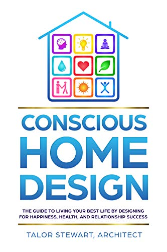 Conscious Home Design: The Guide to Living Your Best Life by Designing for Happiness Health and Relationship Success by Talor Stewart