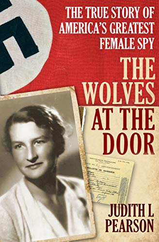 The Wolves at the Door: The True Story of America's Greatest Female Spy by Judith  Pearson