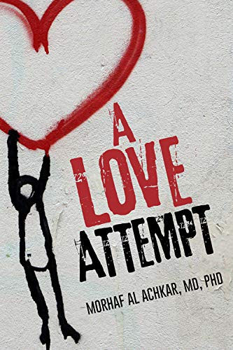A Love Attempt : Your Step-By-Step Practical Guide to Develop Your Love Competence by Morhaf  Al Achkar
