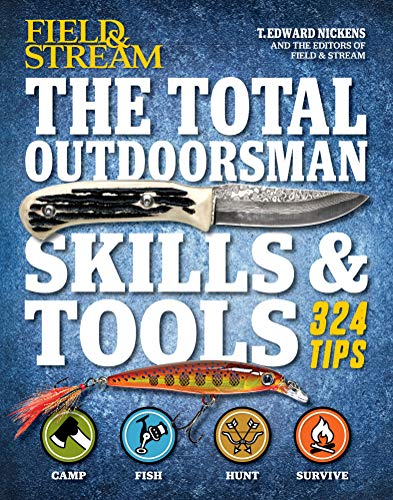 The Total Outdoorsman Skills & Tools: 324 Tips (Field & Stream) by T. Edward Nickens