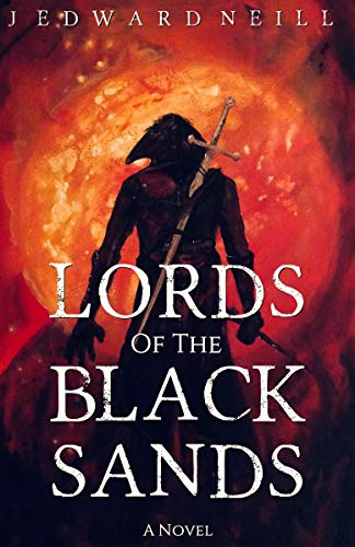 Lords of the Black Sands: An Apocalyptic Novel by J Edward Neill