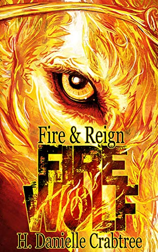Fire Wolf (Fire & Reign Book 1) by H. Danielle Crabtree
