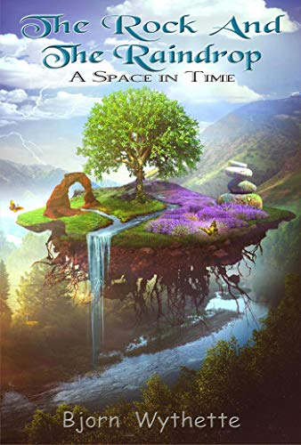 The Rock and the Raindrop: A Space in Time by Bjorn Wythette