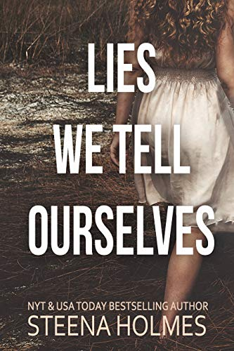 Lies We Tell Ourselves by Steena Holmes