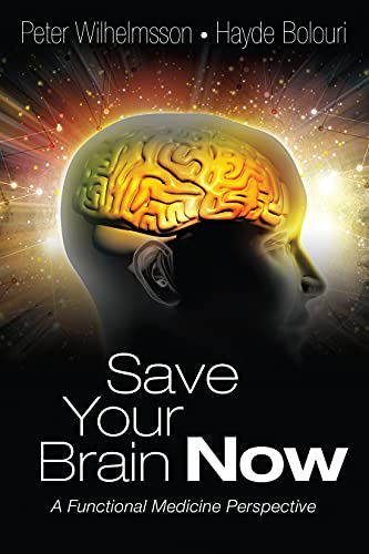 Save Your Brain Now: A Functional Medicine Perspective by Peter  Wilhelmsson